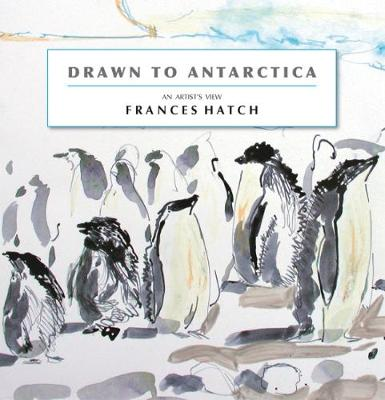 Drawn To Antarctica - Frances Hatch